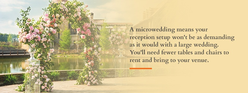A microwedding means your reception won't be as demanding