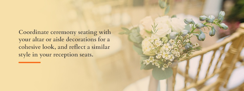 Coordinate ceremony seating with your altar or aisle decorations for a cohesive look